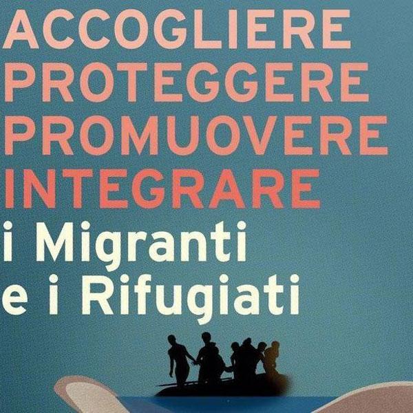 Accogliere, proteggere, promuovere e integrare i migranti e i rifugiati